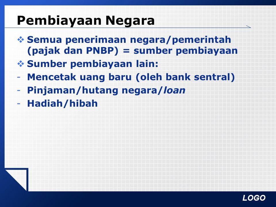 Pembiayaan Negara Semua penerimaan negara/pemerintah (pajak dan PNBP) = sumber pembiayaan. Sumber pembiayaan lain: