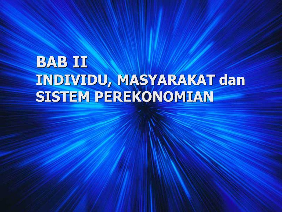 BAB II INDIVIDU, MASYARAKAT dan SISTEM PEREKONOMIAN