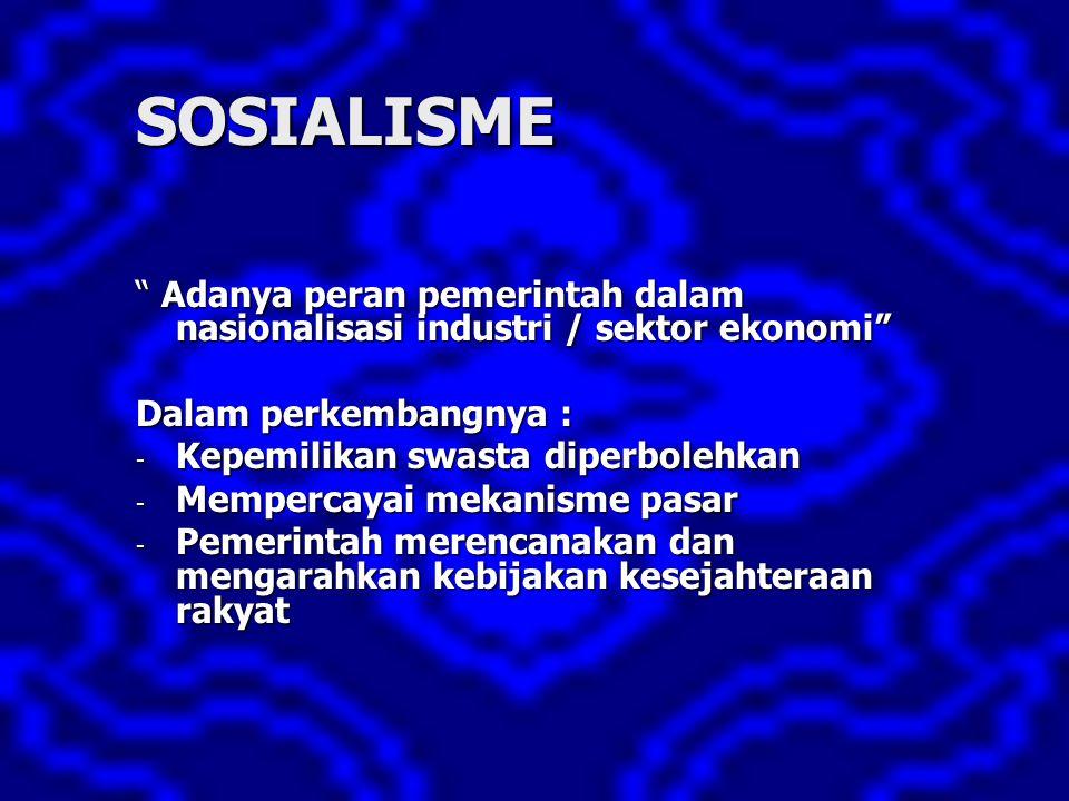 SOSIALISME Adanya peran pemerintah dalam nasionalisasi industri / sektor ekonomi Dalam perkembangnya :