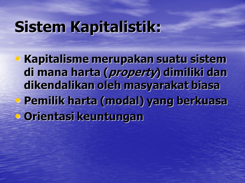 Sistem Kapitalistik: Kapitalisme merupakan suatu sistem di mana harta (property) dimiliki dan dikendalikan oleh masyarakat biasa.