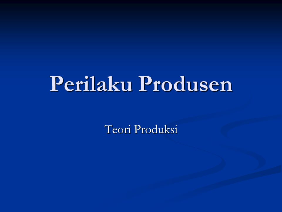 Perilaku Produsen Teori Produksi