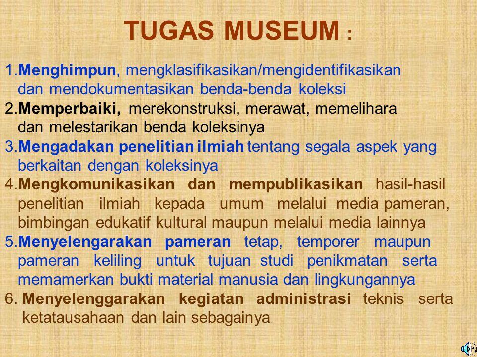 TUGAS MUSEUM : 1.Menghimpun, mengklasifikasikan/mengidentifikasikan