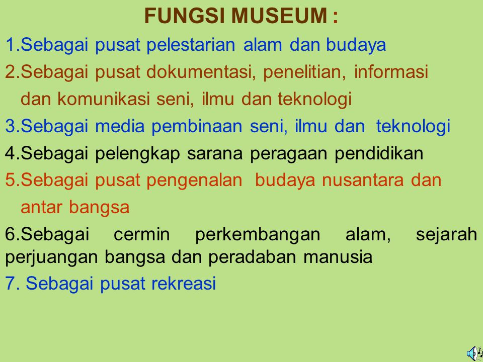 FUNGSI MUSEUM : 1.Sebagai pusat pelestarian alam dan budaya