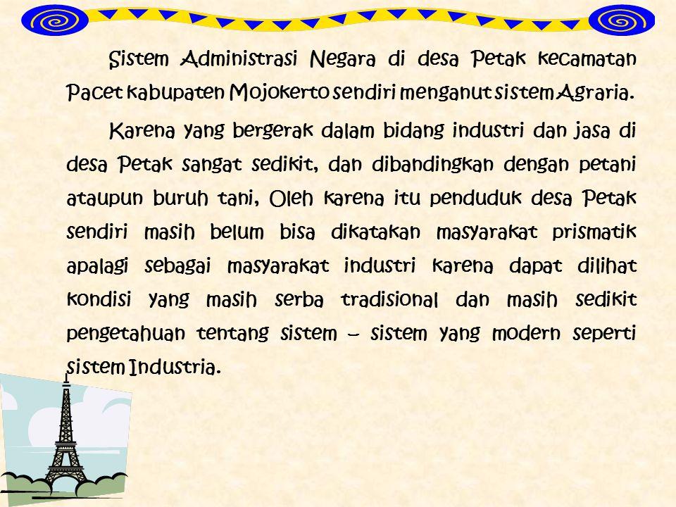 Sistem Administrasi Negara di desa Petak kecamatan Pacet kabupaten Mojokerto sendiri menganut sistem Agraria.
