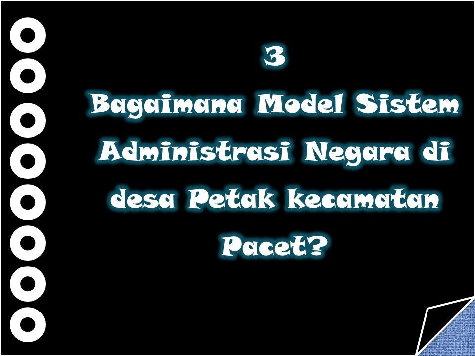 3 Bagaimana Model Sistem Administrasi Negara di desa Petak kecamatan Pacet