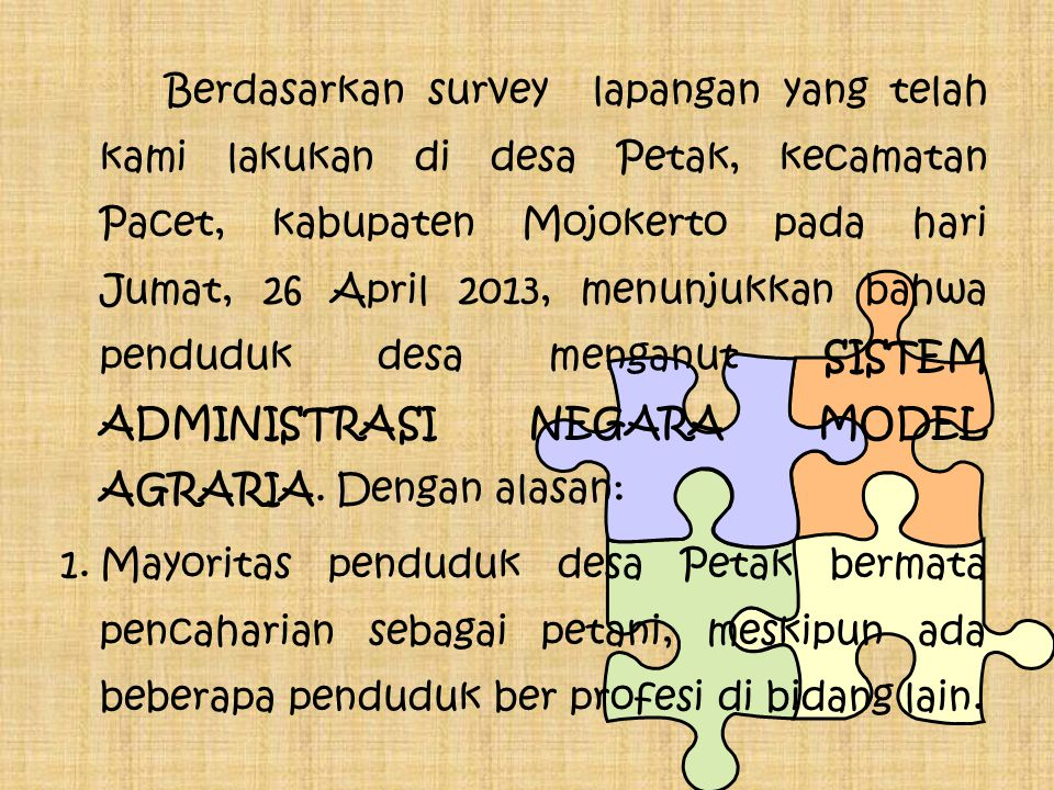 Berdasarkan survey lapangan yang telah kami lakukan di desa Petak, kecamatan Pacet, kabupaten Mojokerto pada hari Jumat, 26 April 2013, menunjukkan bahwa penduduk desa menganut SISTEM ADMINISTRASI NEGARA MODEL AGRARIA.