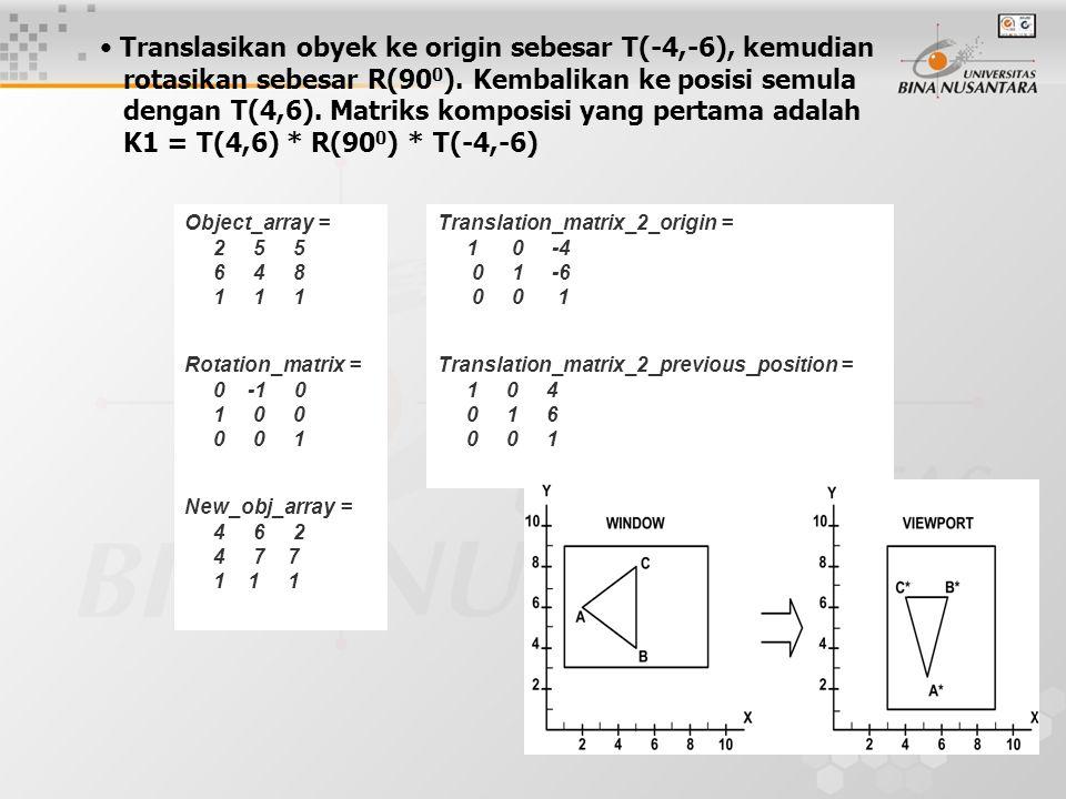 Translasikan obyek ke origin sebesar T(-4,-6), kemudian