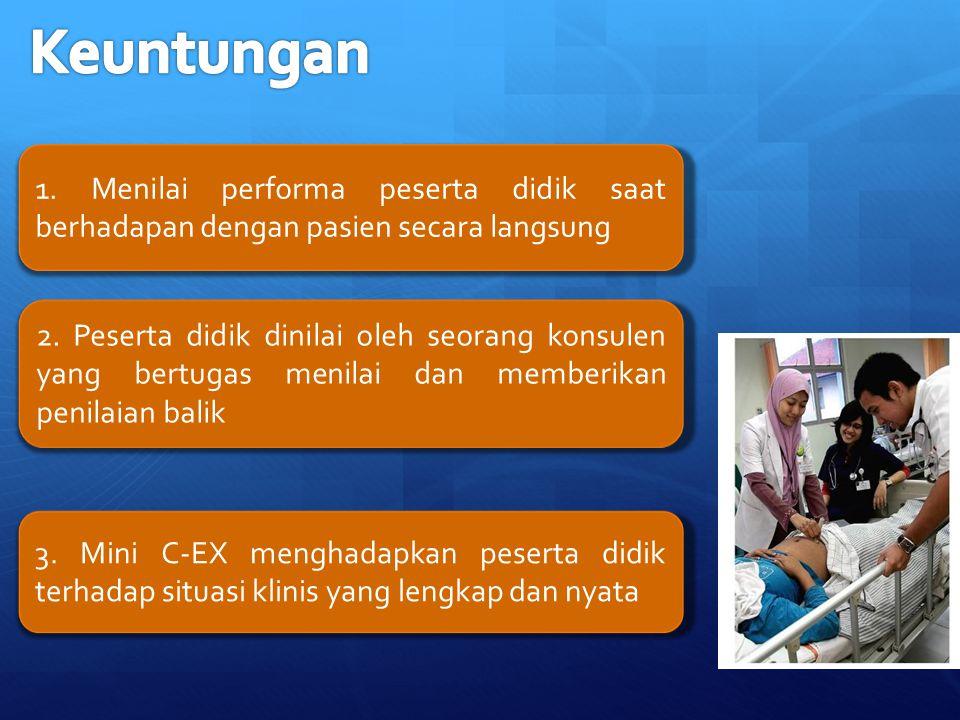 Keuntungan 1. Menilai performa peserta didik saat berhadapan dengan pasien secara langsung.