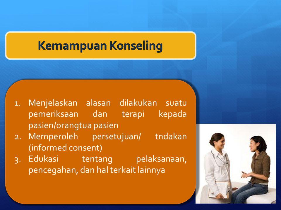 Kemampuan Konseling Menjelaskan alasan dilakukan suatu pemeriksaan dan terapi kepada pasien/orangtua pasien.