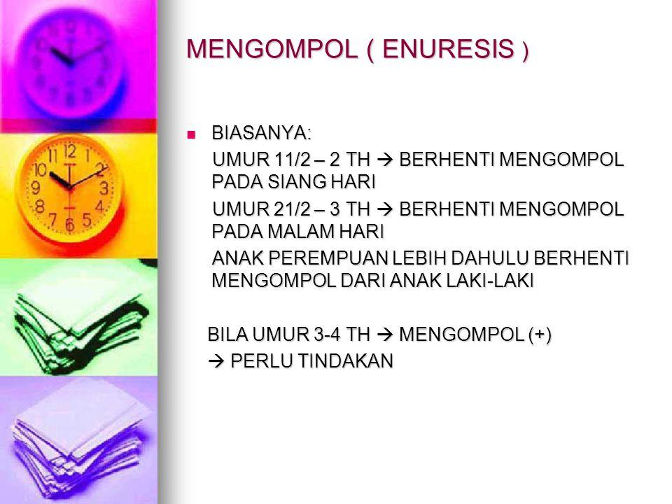 MENGOMPOL ( ENURESIS ) BIASANYA:
