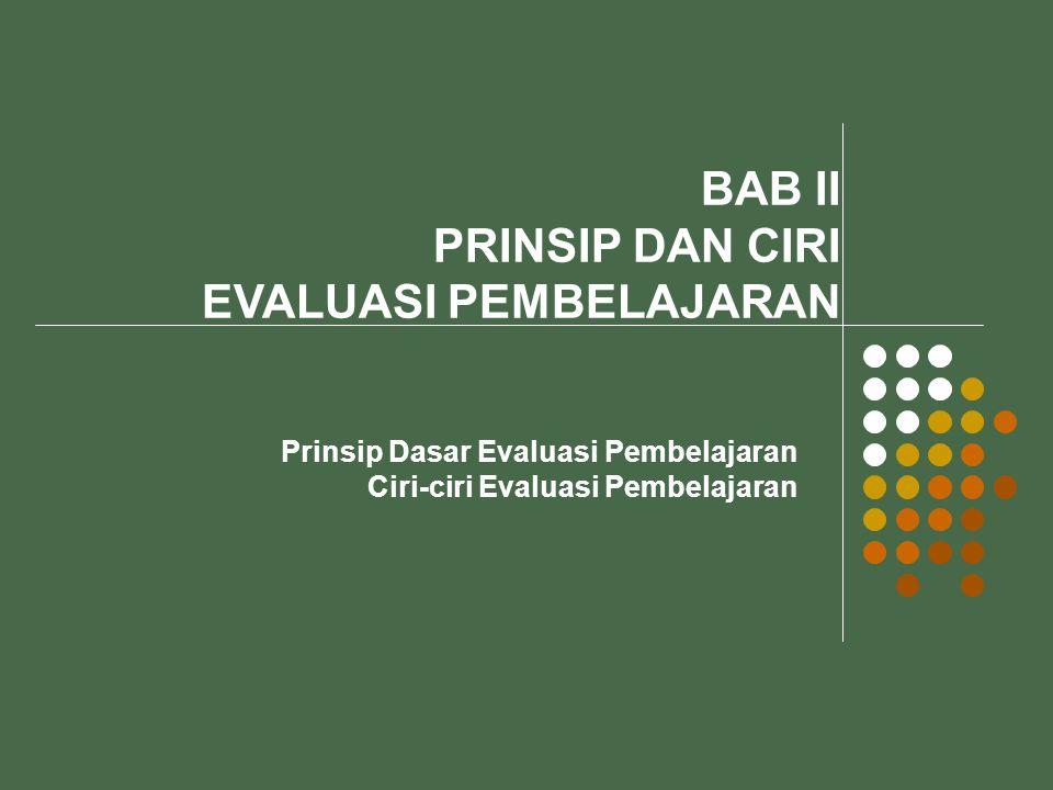 Prinsip Dasar Evaluasi Pembelajaran Ciri-ciri Evaluasi Pembelajaran