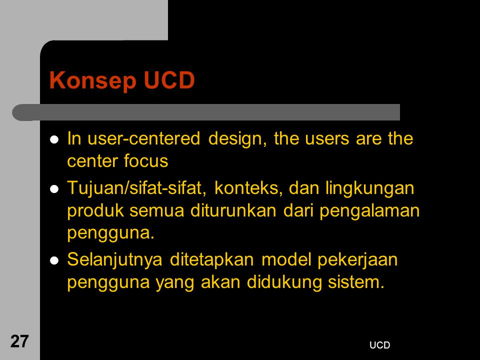 Konsep UCD In user-centered design, the users are the center focus