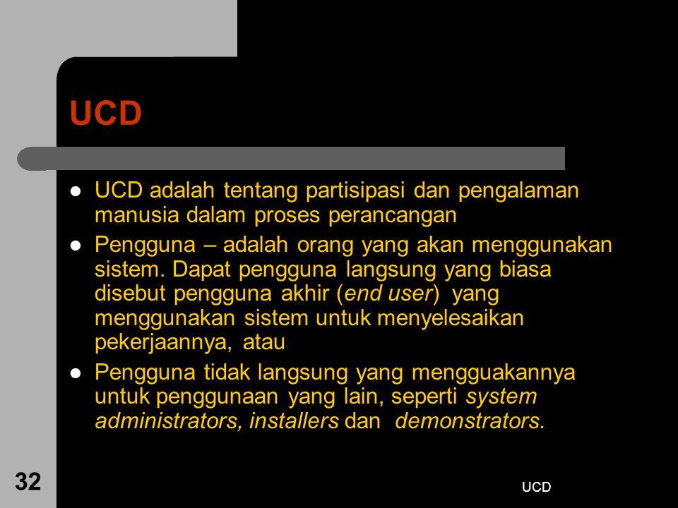 UCD UCD adalah tentang partisipasi dan pengalaman manusia dalam proses perancangan.