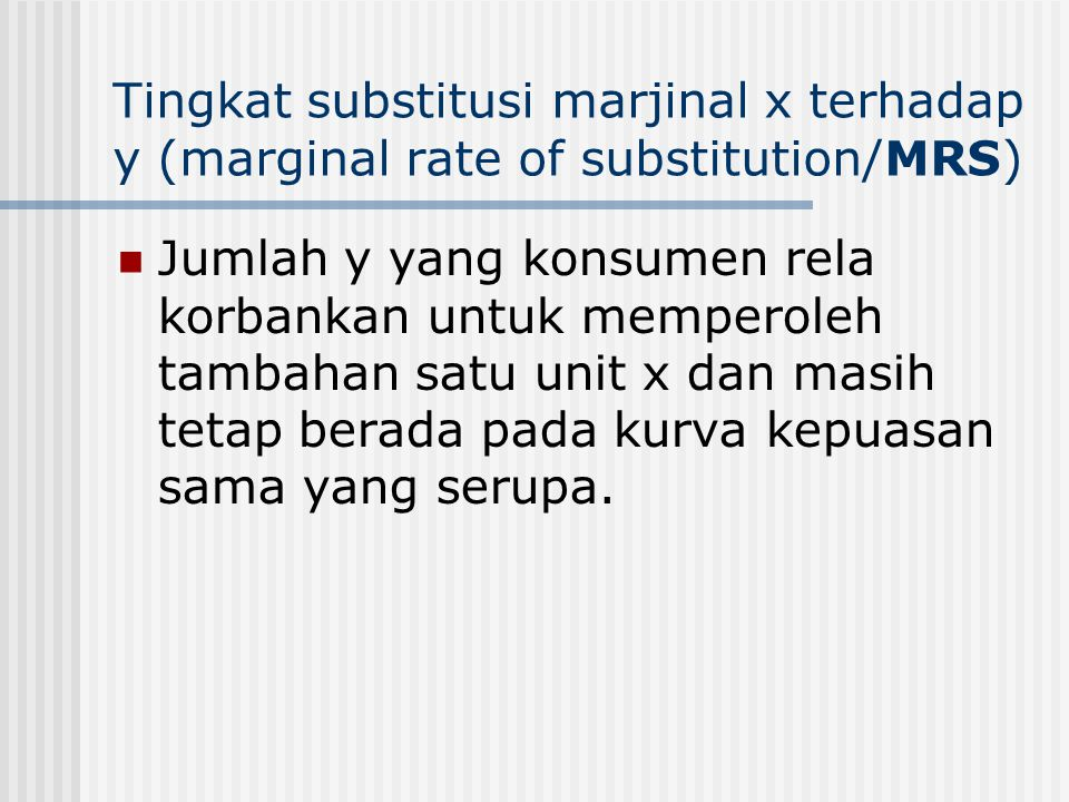 Tingkat substitusi marjinal x terhadap y (marginal rate of substitution/MRS)