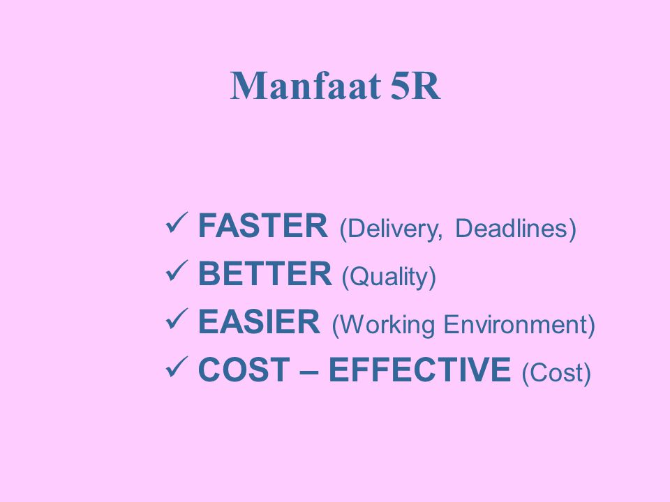 Manfaat 5R FASTER (Delivery, Deadlines) BETTER (Quality)
