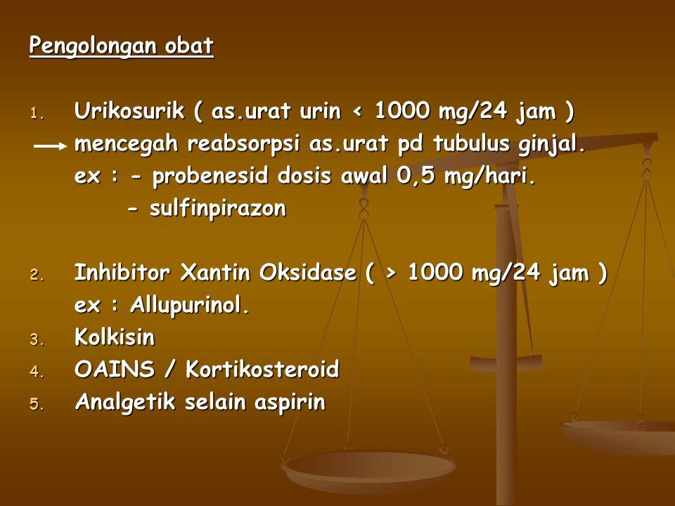 Pengolongan obat Urikosurik ( as.urat urin < 1000 mg/24 jam ) mencegah reabsorpsi as.urat pd tubulus ginjal.