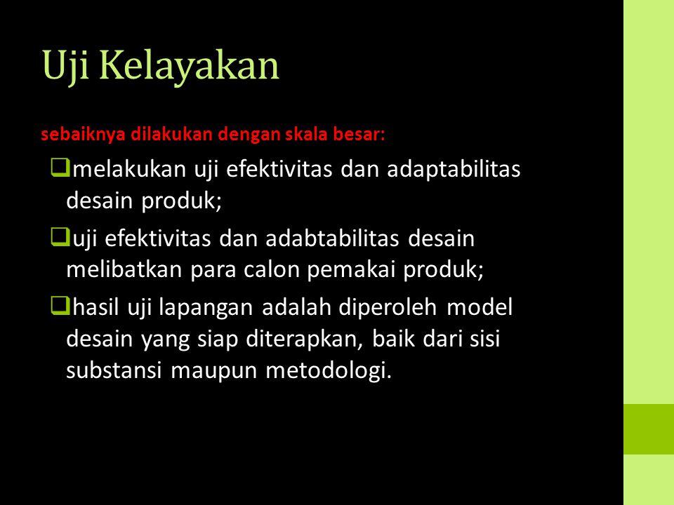 Uji Kelayakan sebaiknya dilakukan dengan skala besar: melakukan uji efektivitas dan adaptabilitas desain produk;