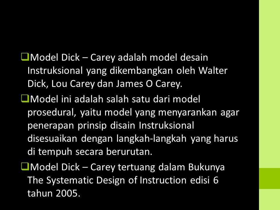 Model Dick – Carey adalah model desain Instruksional yang dikembangkan oleh Walter Dick, Lou Carey dan James O Carey.