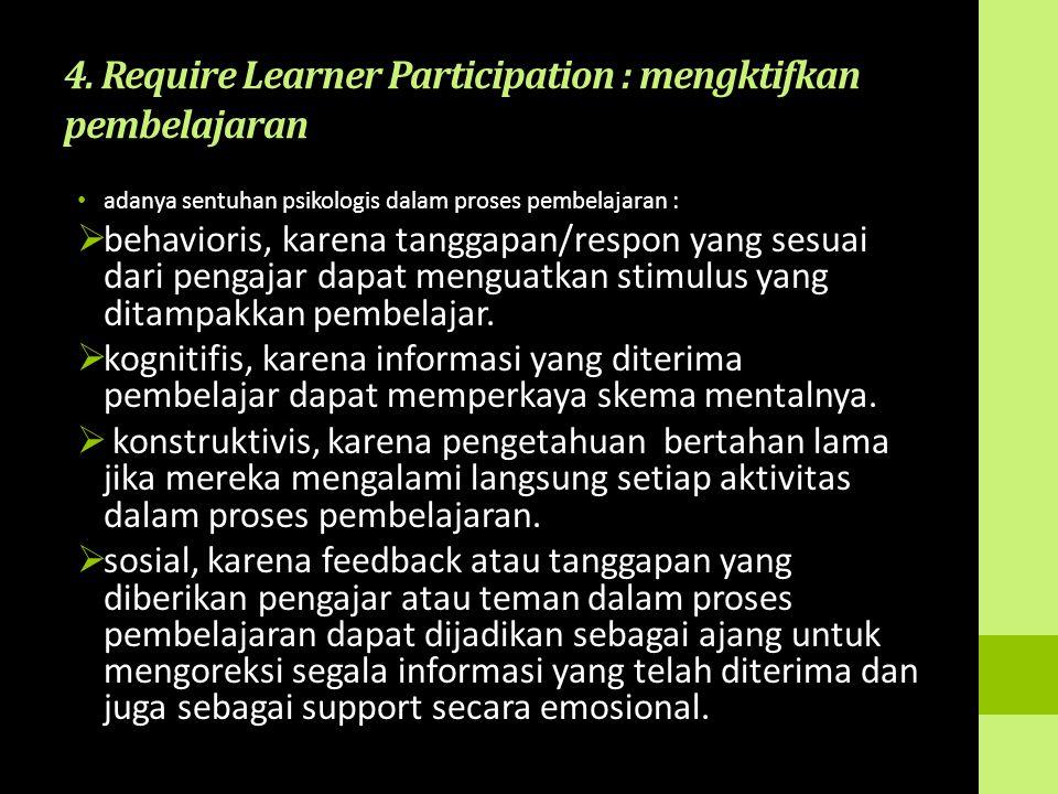 4. Require Learner Participation : mengktifkan pembelajaran