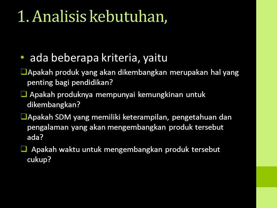 1. Analisis kebutuhan, ada beberapa kriteria, yaitu