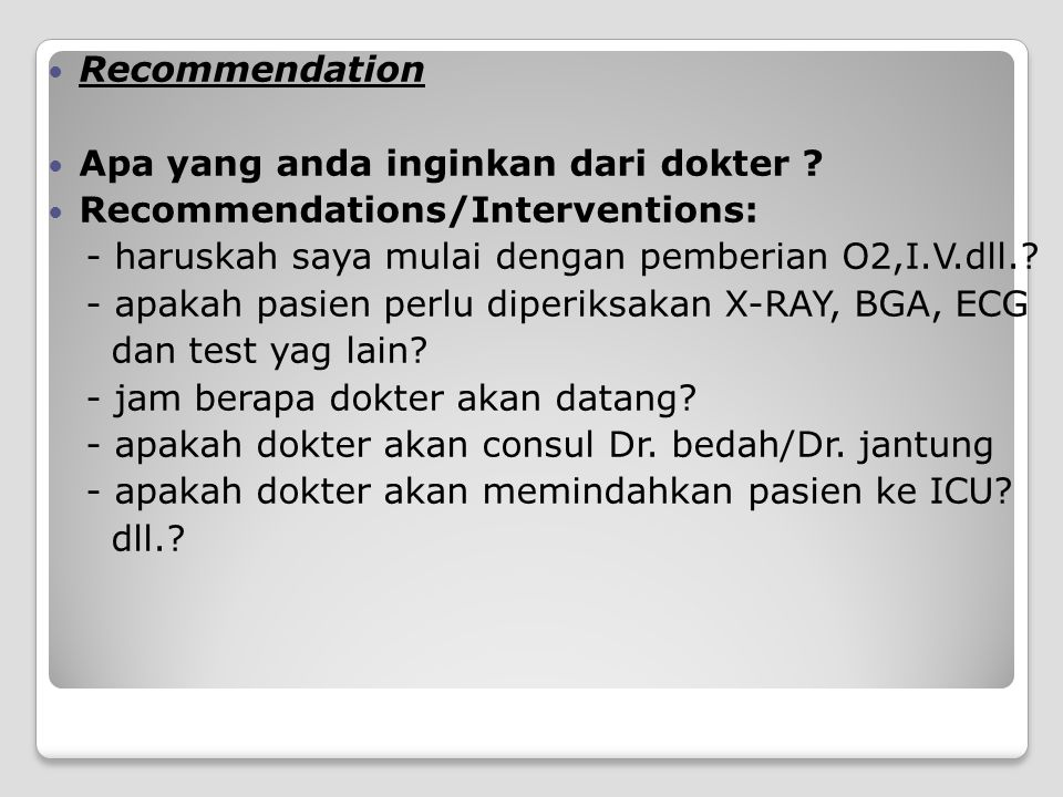 Recommendation Apa yang anda inginkan dari dokter Recommendations/Interventions: - haruskah saya mulai dengan pemberian O2,I.V.dll.