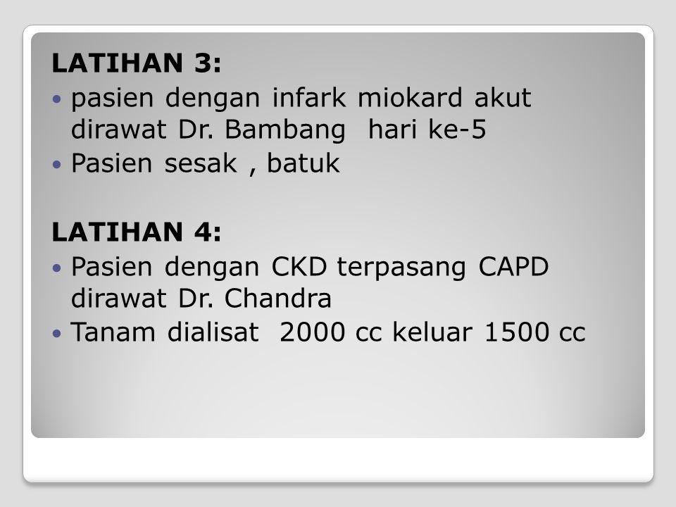 LATIHAN 3: pasien dengan infark miokard akut dirawat Dr. Bambang hari ke-5. Pasien sesak , batuk.