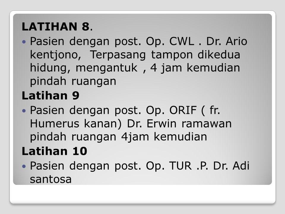 LATIHAN 8. Pasien dengan post. Op. CWL . Dr. Ario kentjono, Terpasang tampon dikedua hidung, mengantuk , 4 jam kemudian pindah ruangan.