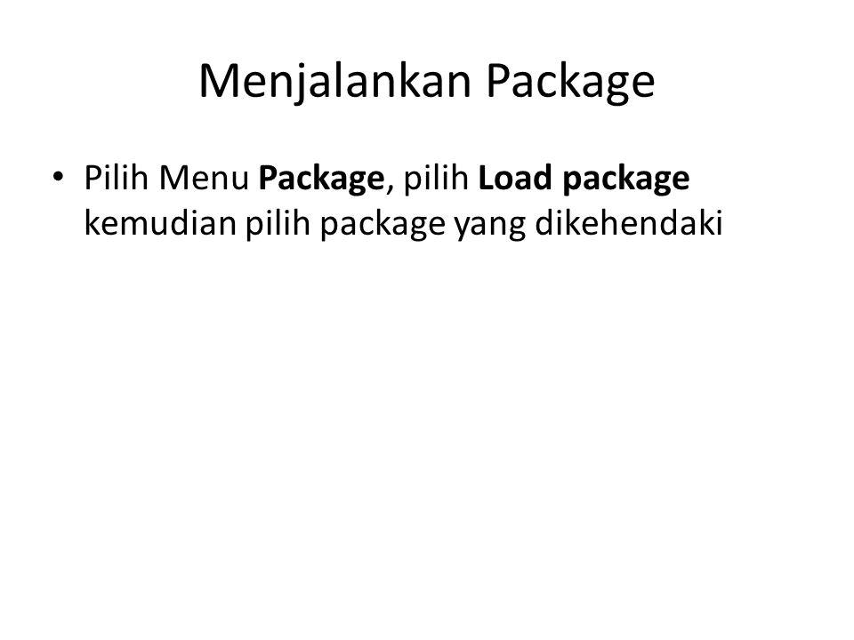 Menjalankan Package Pilih Menu Package, pilih Load package kemudian pilih package yang dikehendaki