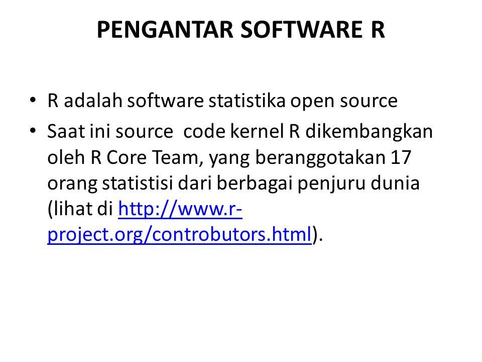 PENGANTAR SOFTWARE R R adalah software statistika open source