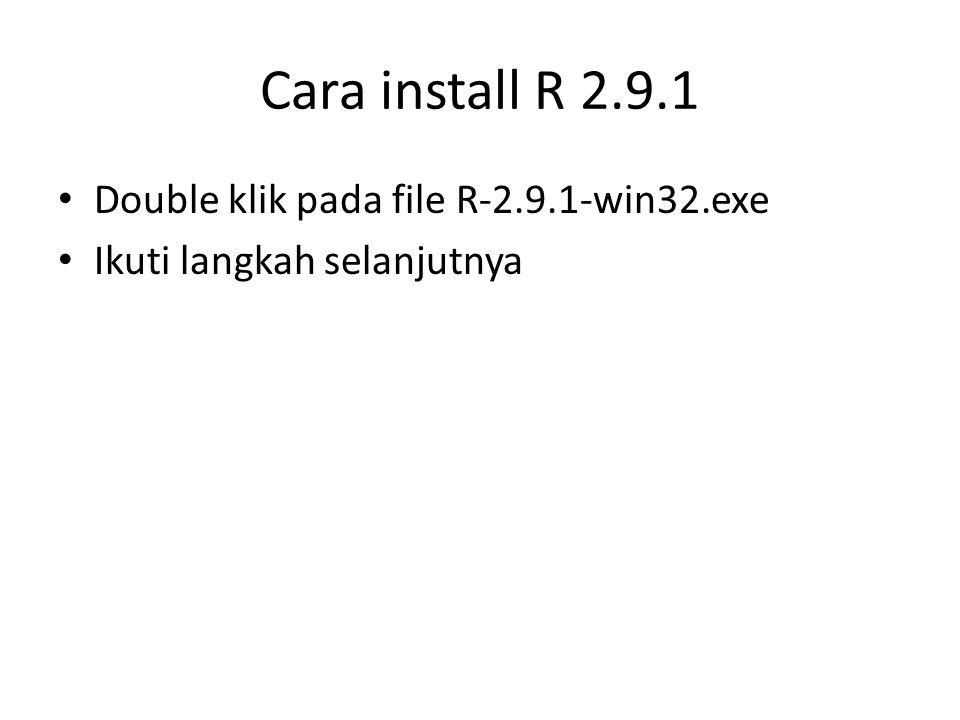Cara install R 2.9.1 Double klik pada file R-2.9.1-win32.exe