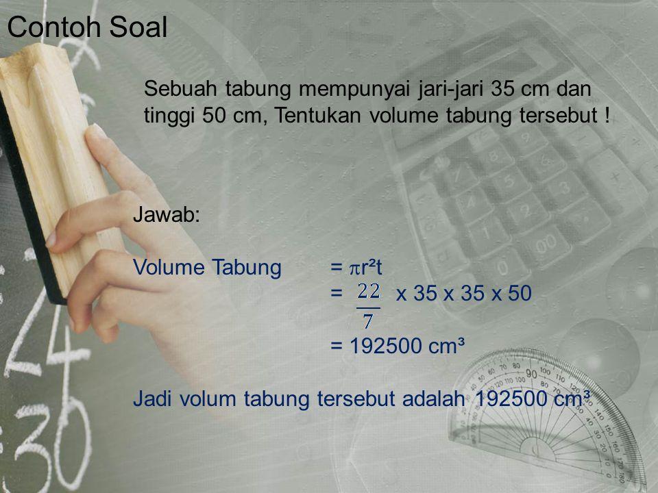 Contoh Soal Jawab: Volume Tabung = r²t. = x 35 x 35 x 50. = 192500 cm³. Jadi volum tabung tersebut adalah 192500 cm³.