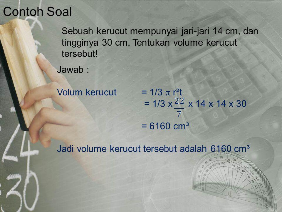 Contoh Soal Sebuah kerucut mempunyai jari-jari 14 cm, dan tingginya 30 cm, Tentukan volume kerucut tersebut!