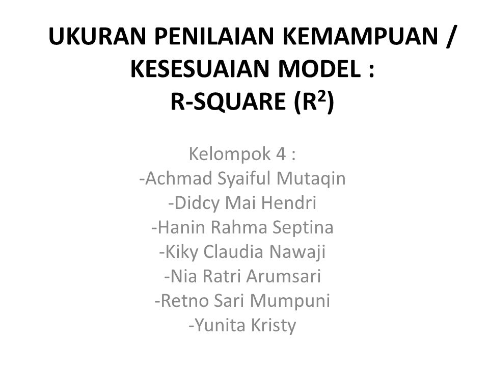 UKURAN PENILAIAN KEMAMPUAN / KESESUAIAN MODEL : R-SQUARE (R2)