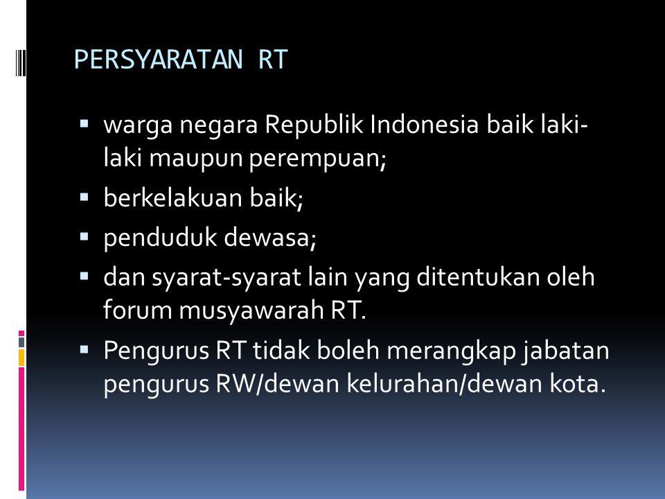 PERSYARATAN RT warga negara Republik Indonesia baik laki- laki maupun perempuan; berkelakuan baik;