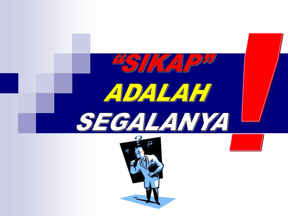 ! SIKAP ADALAH SEGALANYA