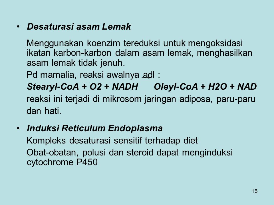 Desaturasi asam Lemak Menggunakan koenzim tereduksi untuk mengoksidasi ikatan karbon-karbon dalam asam lemak, menghasilkan asam lemak tidak jenuh.