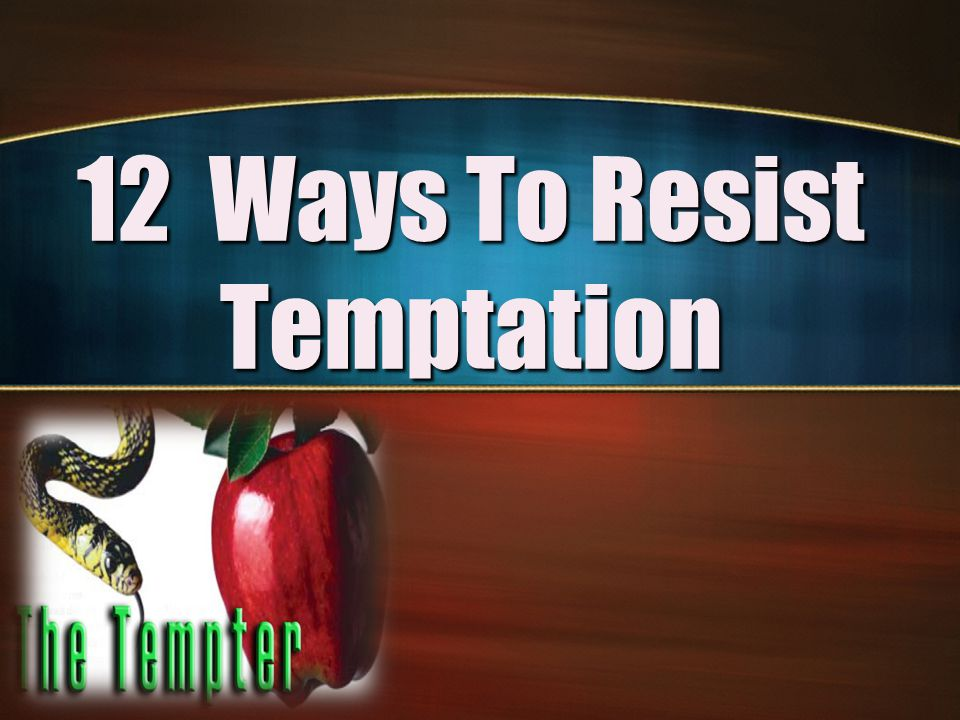 12 Ways To Resist Temptation
