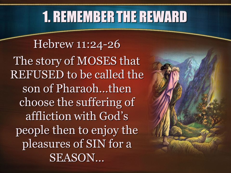 1. REMEMBER THE REWARD Hebrew 11:24-26