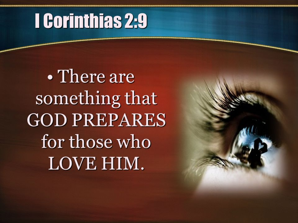 There are something that GOD PREPARES for those who LOVE HIM.