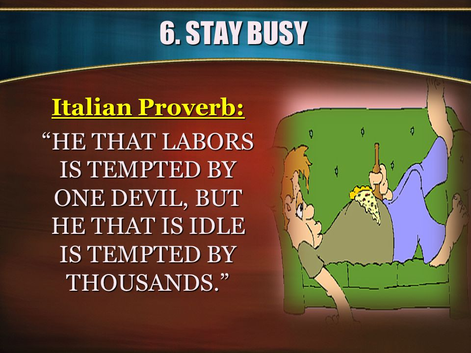 6. STAY BUSY Italian Proverb: