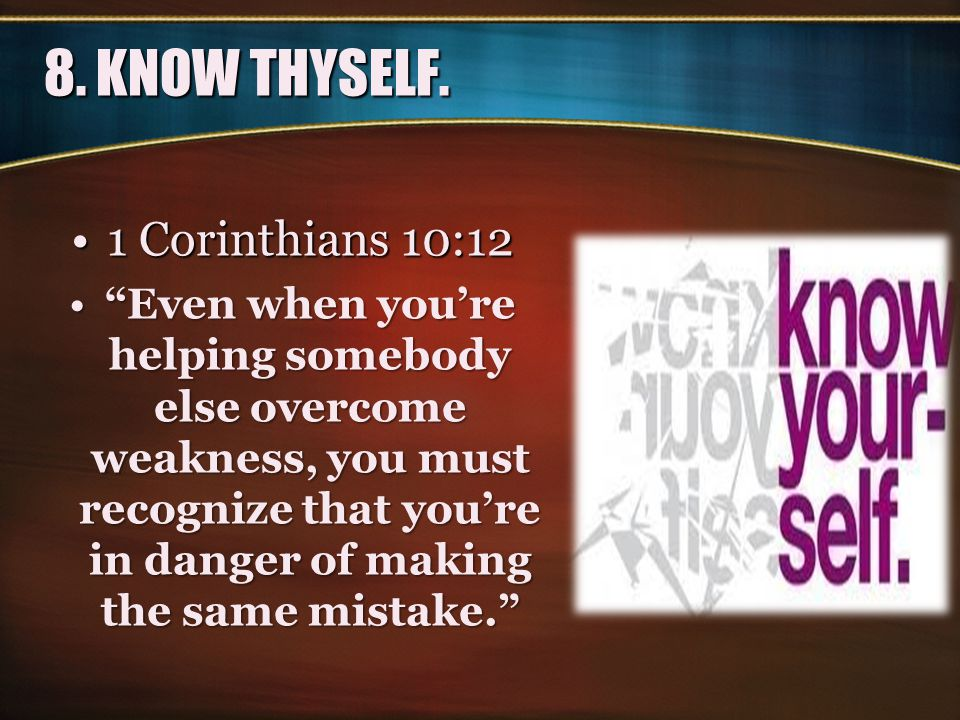 8. KNOW THYSELF. 1 Corinthians 10:12