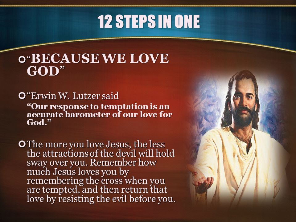 12 STEPS IN ONE BECAUSE WE LOVE GOD Erwin W. Lutzer said