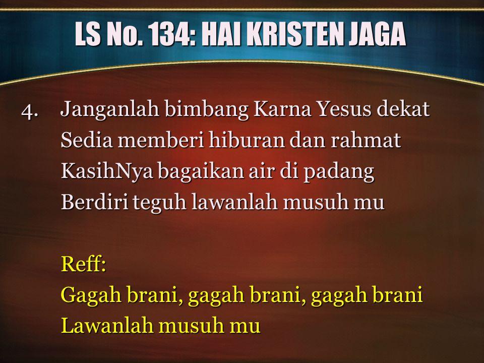 LS No. 134: HAI KRISTEN JAGA Janganlah bimbang Karna Yesus dekat
