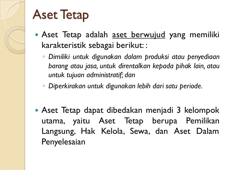 Aset Tetap Aset Tetap adalah aset berwujud yang memiliki karakteristik sebagai berikut: :