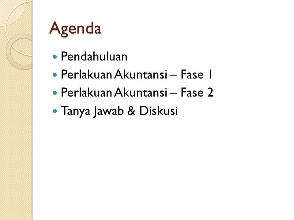 Agenda Pendahuluan Perlakuan Akuntansi – Fase 1