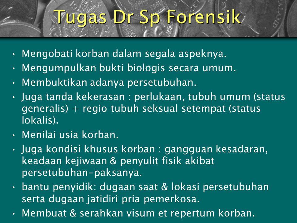 Tugas Dr Sp Forensik Mengobati korban dalam segala aspeknya.