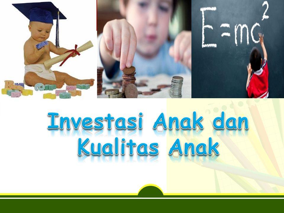 Investasi Anak dan Kualitas Anak
