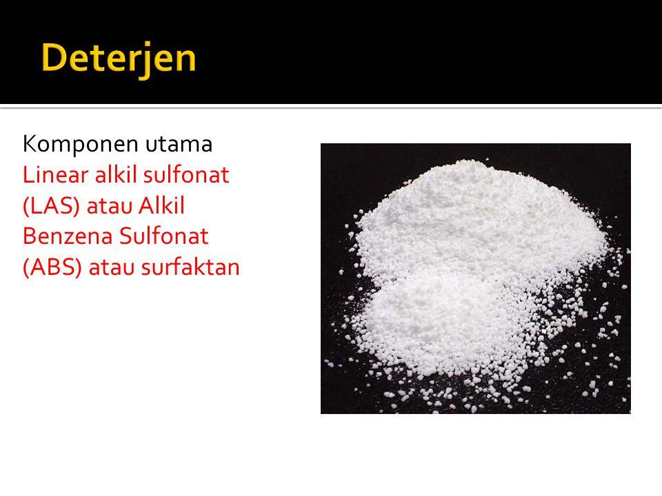 Deterjen Komponen utama Linear alkil sulfonat (LAS) atau Alkil Benzena Sulfonat (ABS) atau surfaktan.