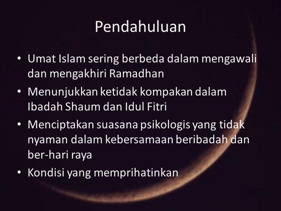 Pendahuluan Umat Islam sering berbeda dalam mengawali dan mengakhiri Ramadhan. Menunjukkan ketidak kompakan dalam Ibadah Shaum dan Idul Fitri.