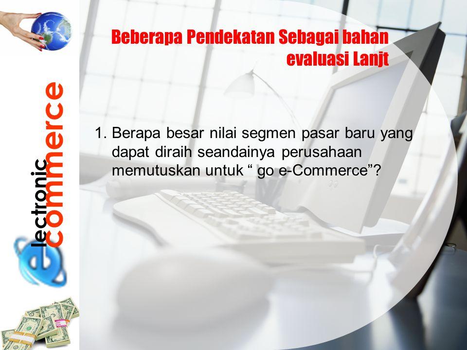 commerce lectronic Beberapa Pendekatan Sebagai bahan evaluasi Lanjt